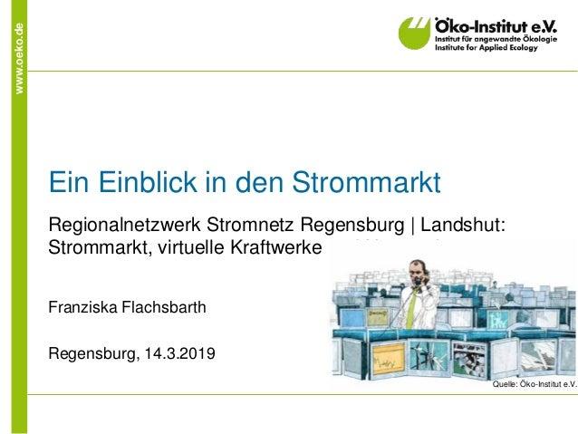 www.oeko.de Ein Einblick in den Strommarkt Regionalnetzwerk Stromnetz Regensburg | Landshut: Strommarkt, virtuelle Kraftwe...