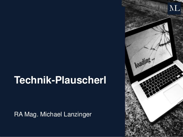 Technik-Plauscherl RA Mag. Michael Lanzinger