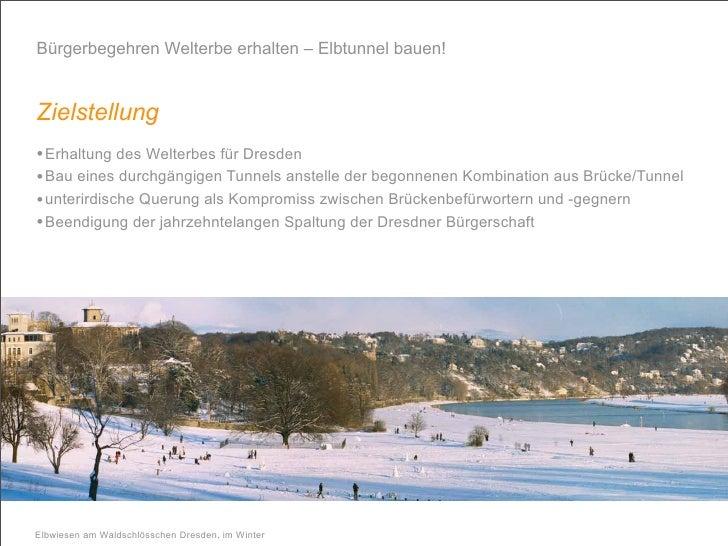 Bürgerbegehren Welterbe erhalten – Elbtunnel bauen!   Zielstellung • Erhaltung des Welterbes für Dresden • Bau eines durch...