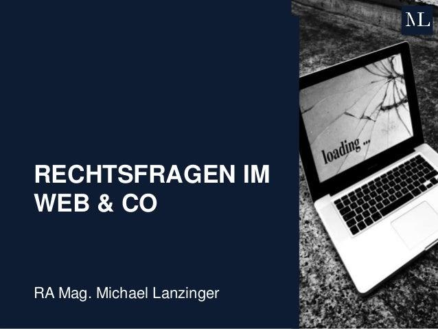 RECHTSFRAGEN IM WEB & CO RA Mag. Michael Lanzinger