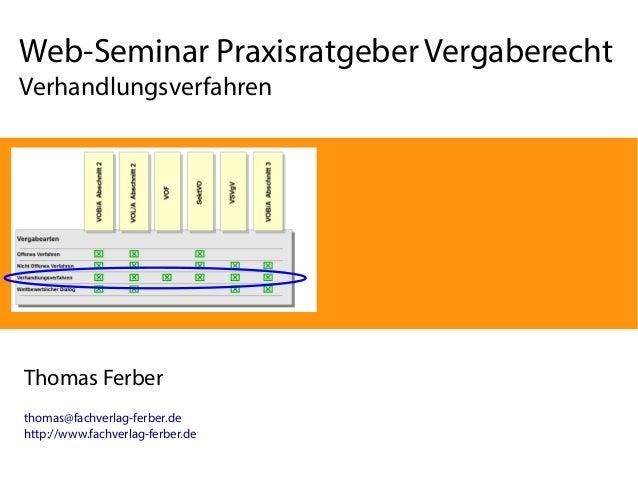 Web-Seminar Praxisratgeber Vergaberecht  Verhandlungsverfahren  Thomas Ferber  thomas@fachverlag-ferber.de  http://www.fac...