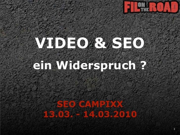 VIDEO & SEO ein Widerspruch ?       SEO CAMPIXX  13.03. - 14.03.2010                        1