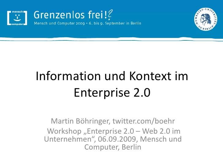 "Information und Kontext im Enterprise 2.0<br />Martin Böhringer, twitter.com/boehr<br />Workshop ""Enterprise 2.0 – Web 2.0..."