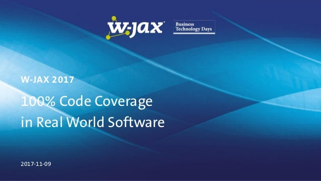 100% Code Coverage in Real World Software W-JAX 2017 2017-11-09