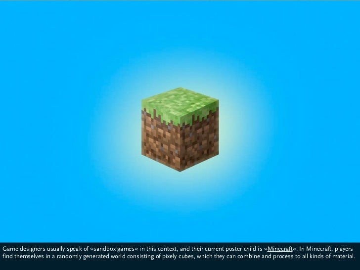 Game designers usually speak of »sandbox games«, and their current poster child for this is »Minecraft«. Players find them...