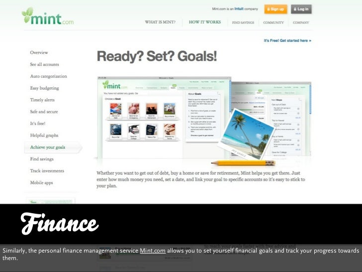FinanceSimilarly, the personal finance management service Mint.com allows you to set yourself financial goals and then tra...