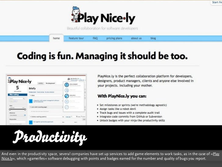 ProductivityAnd even in the productivity space, several companies have set up services to add game elements to work tasks,...