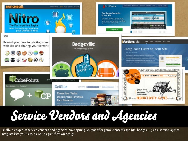 Service Vendors and AgenciesFinally, a couple of service vendors and agencies have sprung up that offer game elements (poi...
