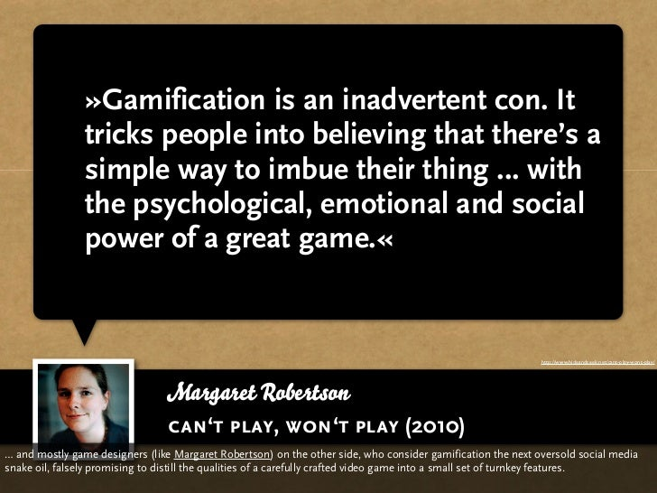 »Gamification is an inadvertent con. It                tricks people into believing that there's a                simple w...