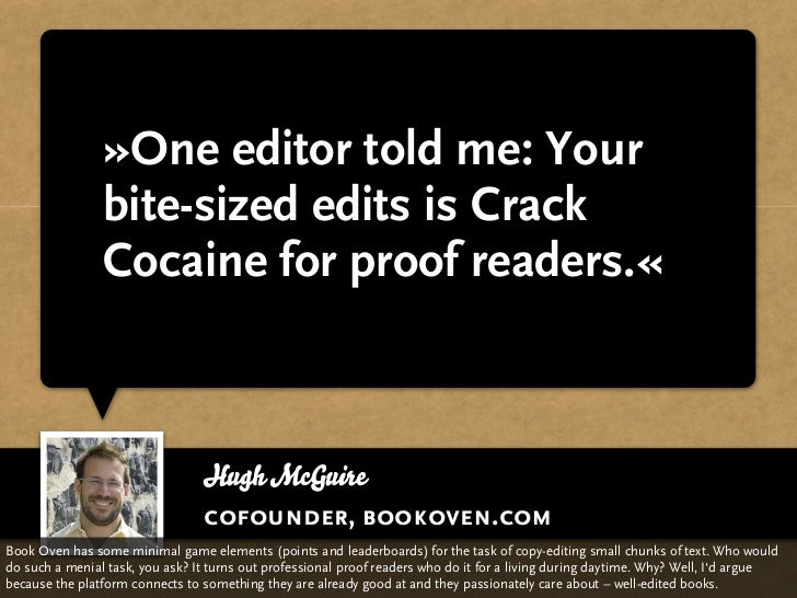 »One editor told me: Your                 bite-sized edits is Crack                 Cocaine for proof readers.«           ...
