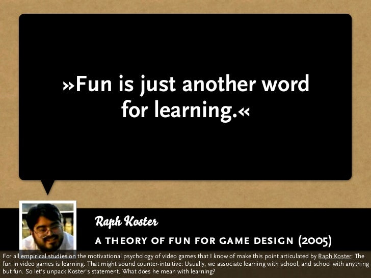 »Fun is just another word                            for learning.«                                  Raph Koster          ...