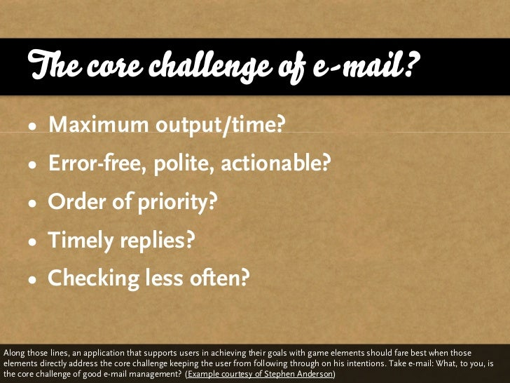 The core challenge of e-mail?      • Maximum output/time?      • Error-free, polite, actionable?      • Order of priority?...