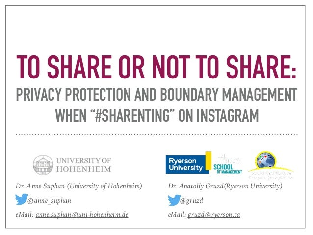 """TO SHARE OR NOT TO SHARE: PRIVACY PROTECTION AND BOUNDARY MANAGEMENT WHEN """"#SHARENTING"""" ON INSTAGRAM Dr. Anne Suphan (Univ..."""