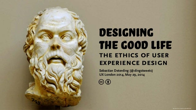 http://www.flickr.com/photos/vpolat/4987213555 designing the good life the ethics of user experience design Sebastian Deter...