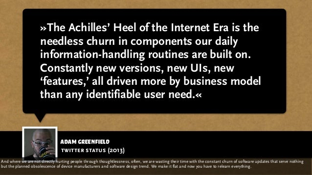 adam greenfield »The Achilles' Heel of the Internet Era is the needless churn in components our daily information-handling...