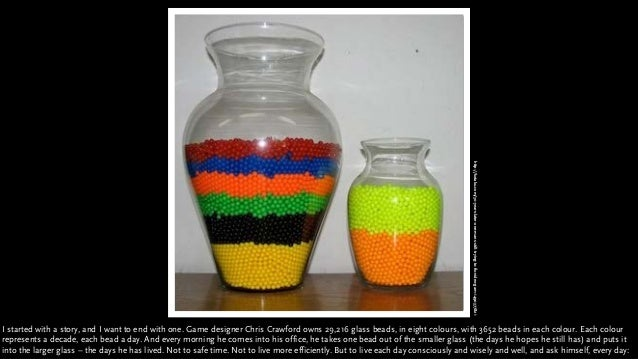 I started with a story, and I want to end with one. Game designer Chris Crawford owns 29,216 glass beads, in eight colours...
