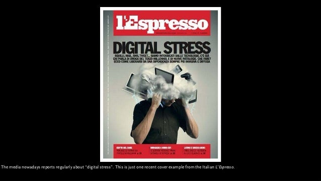 "The media nowadays reports regularly about ""digital stress"". This is just one recent cover example from the Italian L'Espr..."