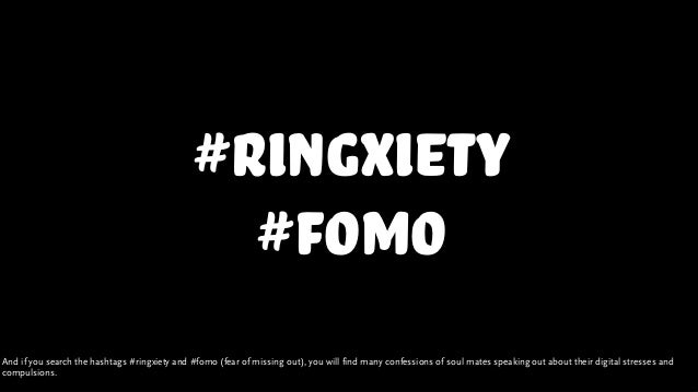 #ringxiety #fomo And if you search the hashtags #ringxiety and #fomo (fear of missing out), you will find many confessions...