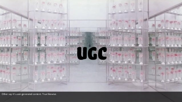 ugc Other say it's user-generated content. True likewise.