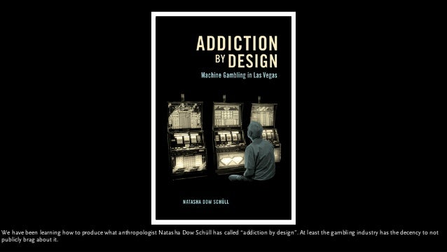 """We have been learning how to produce what anthropologist Natasha Dow Schüll has called """"addiction by design"""". At least the..."""
