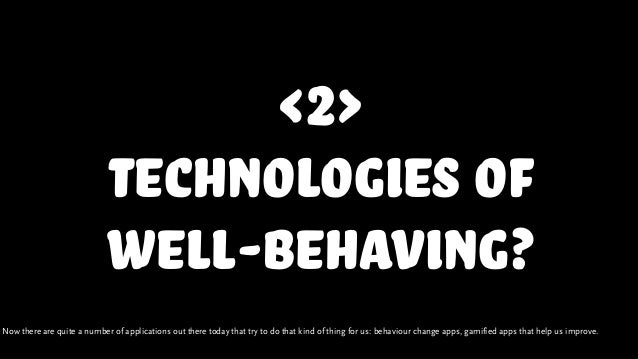 <2> technologies of well-behaving? Now there are quite a number of applications out there today that try to do that kind o...