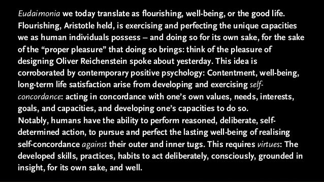 Eudaimonia we today translate as flourishing, well-being, or the good life. Flourishing, Aristotle held, is exercising and...