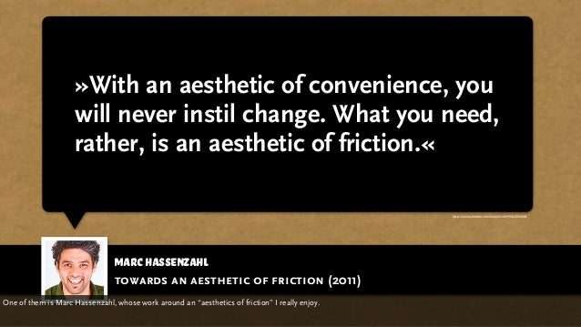 Marc Hassenzahl »With an aesthetic of convenience, you will never instil change. What you need, rather, is an aesthetic of...