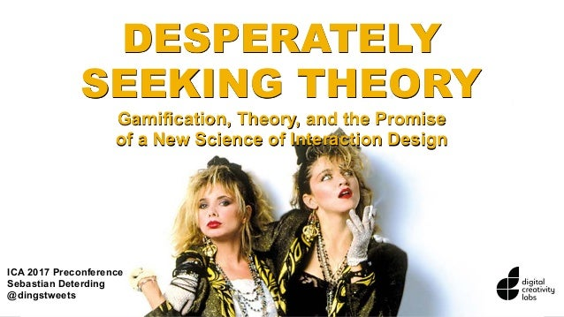 Image: JosephB DESPERATELY SEEKING THEORY Gamification, Theory, and the Promise of a New Science of Interaction Design ICA...