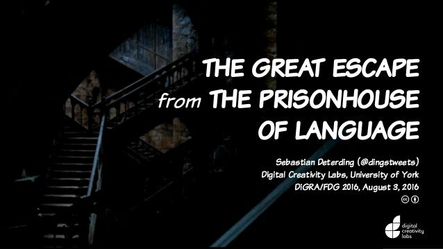 the great escape from the prisonhouse of language Sebastian Deterding (@dingstweets) Digital Creativity Labs, University o...