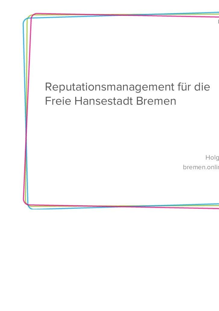Bremen goesReputationsmanagement für dieFreie Hansestadt Bremen                              Holger Mayer                 ...