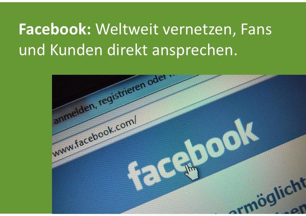 Facebook:Weltweitvernetzen,FansundKundendirektansprechen.