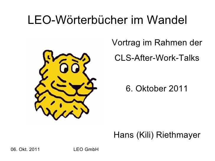 LEO-Wörterbücher im Wandel <ul><li>Vortrag im Rahmen der </li></ul><ul><li>CLS-After-Work-Talks </li></ul><ul><li>6. Oktob...