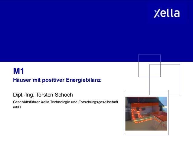 M1Häuser mit positiver EnergiebilanzDipl.-Ing. Torsten SchochGeschäftsführer Xella Technologie und ForschungsgesellschaftmbH