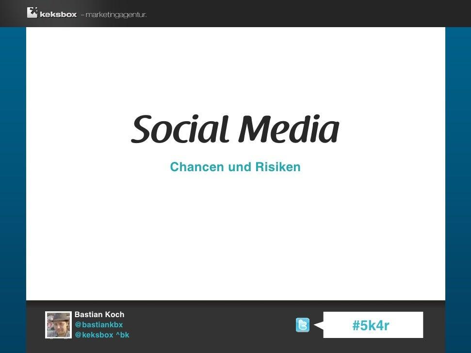 Social Media <ul><li>Chancen und Risiken </li></ul>Bastian Koch @bastiankbx @keksbox ^bk #5k4r