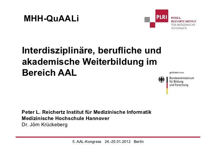 MHH-QuAALiInterdisziplinäre, berufliche undakademische Weiterbildung imBereich AAL                                        ...