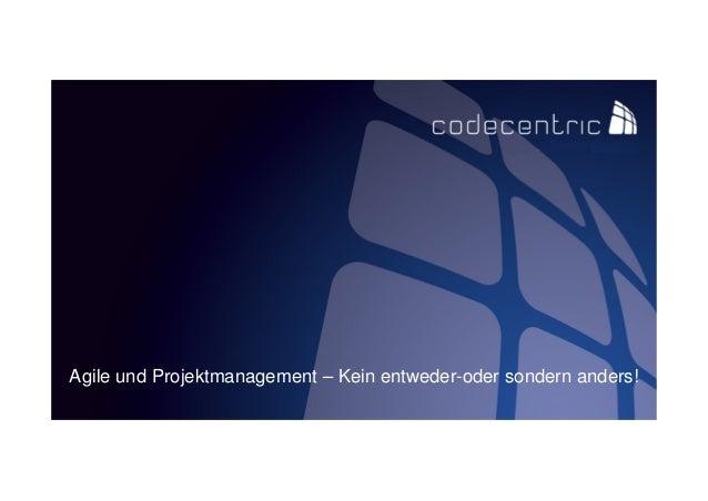 Agile und Projektmanagement – Kein entweder-oder sondern anders!
