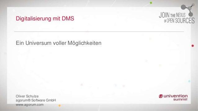 Digitalisierung mit DMS Ein Universum voller Möglichkeiten Oliver Schulze agorum® Software GmbH www.agorum.com