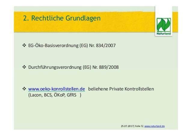  EG-Öko-Basisverordnung (EG) Nr. 834/2007 25.07.2017  Folie 5  www.naturland.de  Durchführungsverordnung (EG) Nr. 889/20...