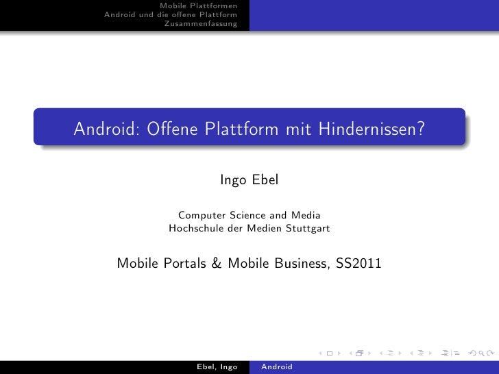Mobile Plattformen   Android und die offene Plattform                 ZusammenfassungAndroid: Offene Plattform mit Hindernis...