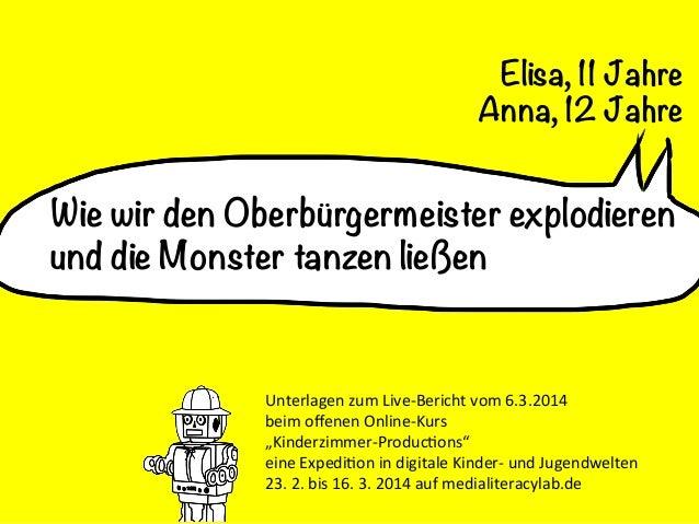 Elisa, 11 Jahre Anna, 12 Jahre  Wie wir den Oberbürgermeister explodieren  und die Monster tanzen ließen     Unterlagen...