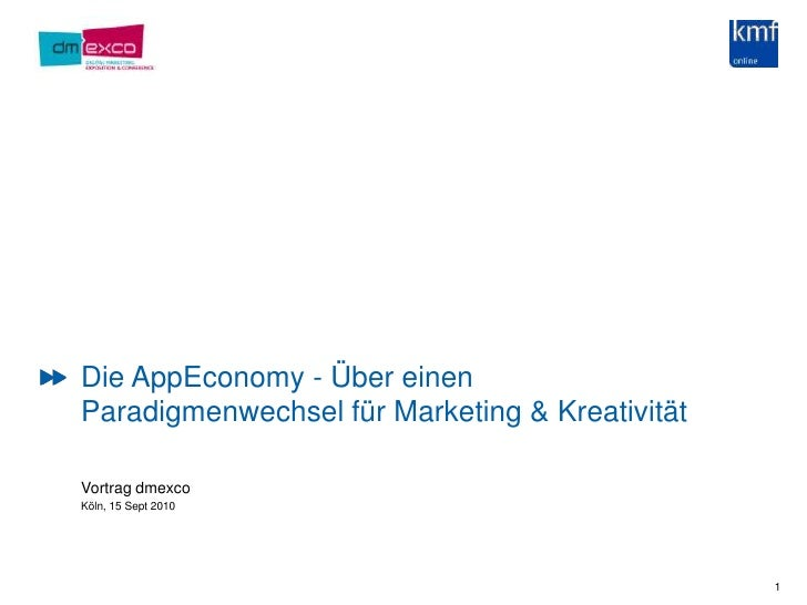 1<br />Die AppEconomy - Über einen Paradigmenwechsel für Marketing & Kreativität<br />Vortrag dmexco<br />Köln, 15 Sept 20...