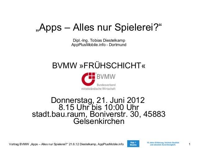 """Vortrag BVMW """"Apps – Alles nur Spielerei?"""" 21.6.12 Diestelkamp, AppPlusMobile.info 1""""Apps – Alles nur Spielerei?""""Dipl.-Ing..."""