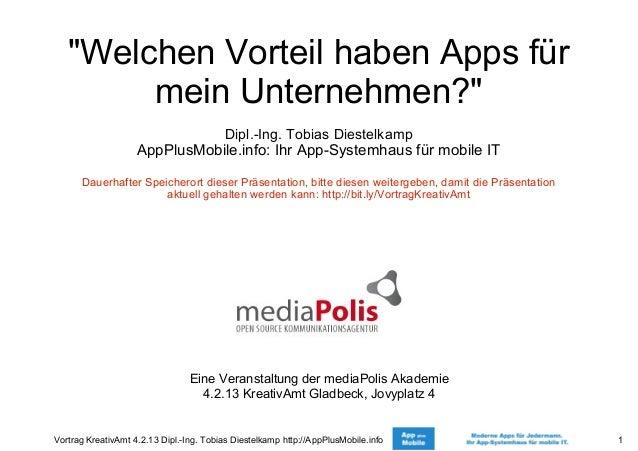 """Vortrag KreativAmt 4.2.13 Dipl.-Ing. Tobias Diestelkamp http://AppPlusMobile.info 1""""Welchen Vorteil haben Apps fürmein Unt..."""