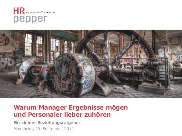 Warum Manager Ergebnisse mögen   und Personaler lieber zuhören  Ein kleiner Beziehungsratgeber  Mannheim, 09. September 20...