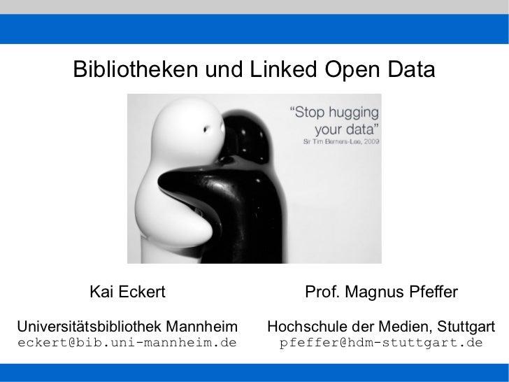 Bibliotheken und Linked Open Data          Kai Eckert                   Prof. Magnus PfefferUniversitätsbibliothek Mannhei...