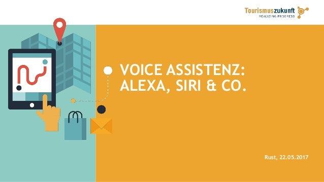 VOICE ASSISTENZ: ALEXA, SIRI & CO. Rust, 22.05.2017