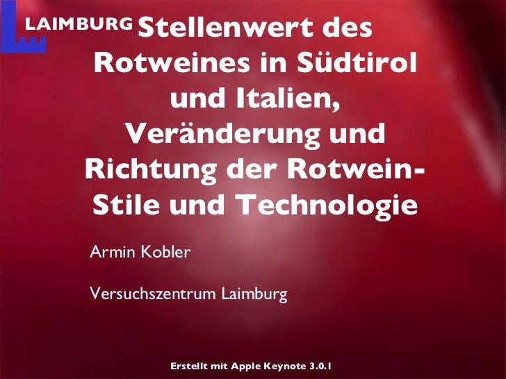 <ul><li>Armin Kobler </li></ul><ul><li>Versuchszentrum Laimburg </li></ul>Stellenwert des Rotweines in Südtirol und Italie...