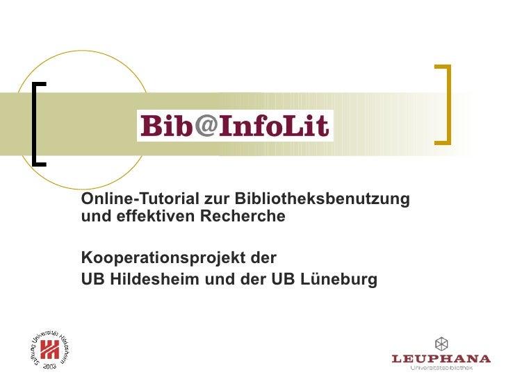Online-Tutorial zur Bibliotheksbenutzung und effektiven Recherche Kooperationsprojekt der  UB Hildesheim und der UB Lüneburg