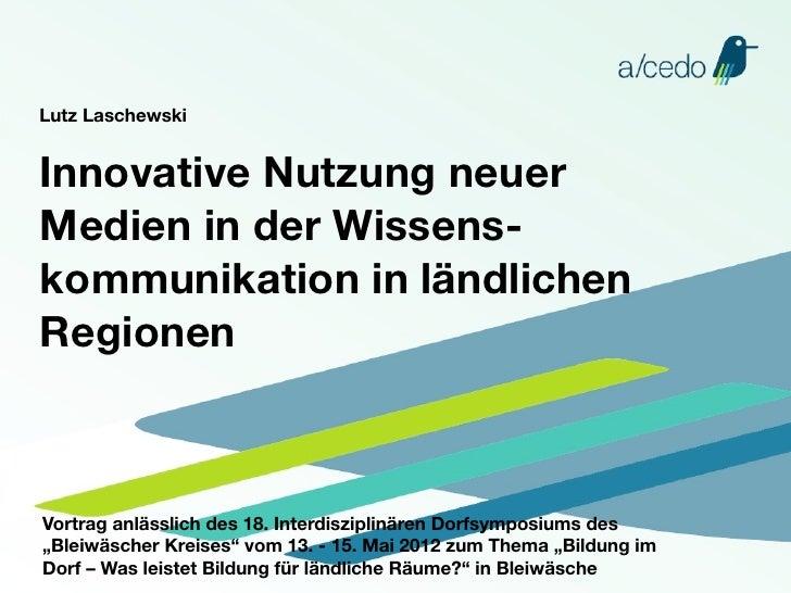 Lutz LaschewskiInnovative Nutzung neuerMedien in der Wissens-kommunikation in ländlichenRegionenVortrag anlässlich des 18....