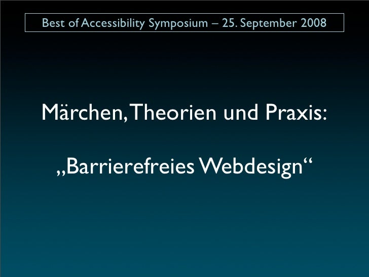 "Best of Accessibility Symposium – 25. September 2008     Märchen, Theorien und Praxis:    ""Barrierefreies Webdesign"""